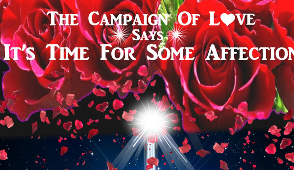 The Campaign Of Love -Says- It's Time For Some Affection